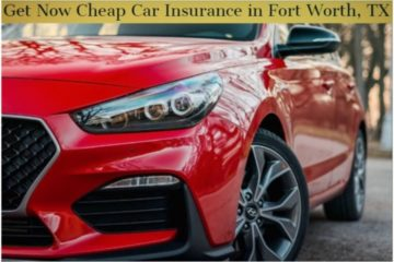 Get Now Cheap Car Insurance in Fort Worth, TX